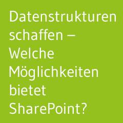 Datenstrukturen schaffen - Welche Möglichkeiten bietet SharePoint?