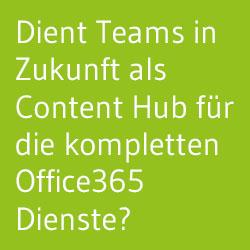 Microsoft Teams - Dient Teams in Zukunft als Content Hub für die kompletten Office365 Dienste?